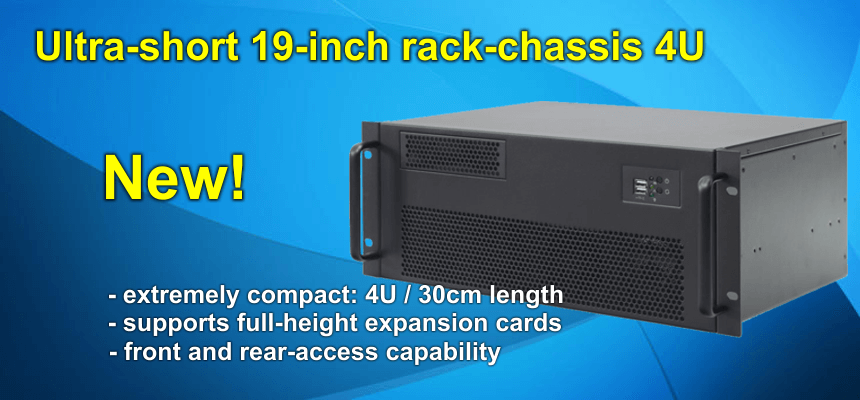 New! Ultra short 4U rack-mount chassis